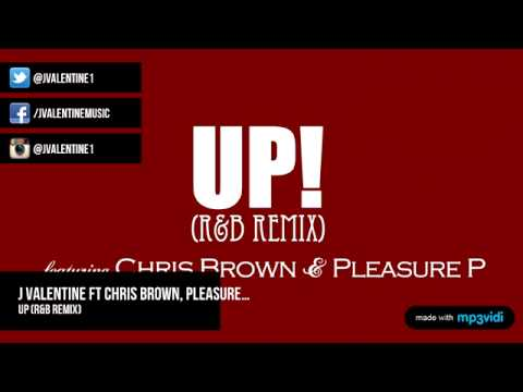 Up (R&B Remix) - J Valentine Ft Chris Brown, Pleasure...