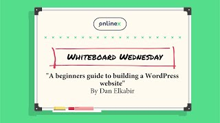 Whiteboard Wednesday | A beginners guide to building a WordPress website