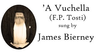 'A Vuchella (Francesco Paolo Tosti/Gabriele D'Annunzio) sung by James Bierney
