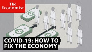 Covid-19: how to fix the economy | The Economist