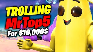 Trolling MrTop5 For 10,000$ Challenge (Fortnite Season 5)
