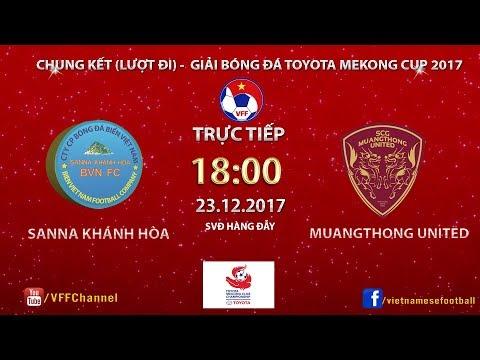 FULL| Sanna Khánh Hòa BVN vs Muangthong United | Lượt đi - Chung kết Toyota Mekong Cup 2017