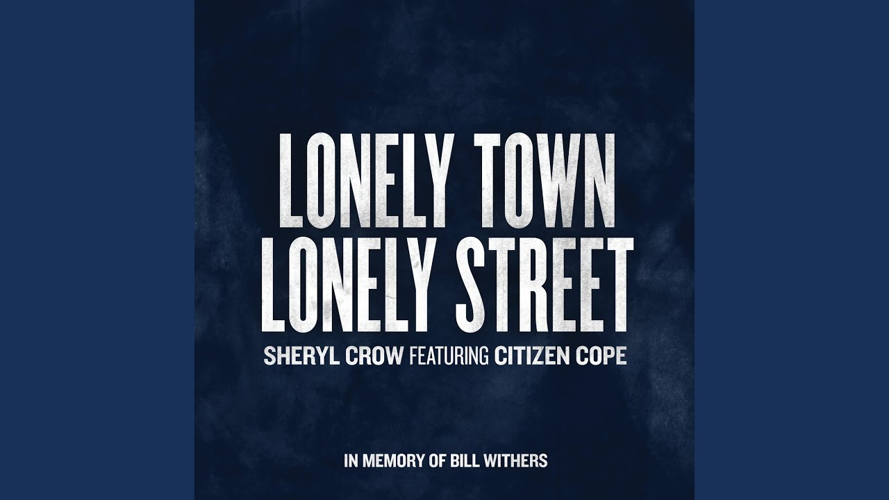 Sheryl Crow – Lonely Town, Lonely Street [Bill Withers]