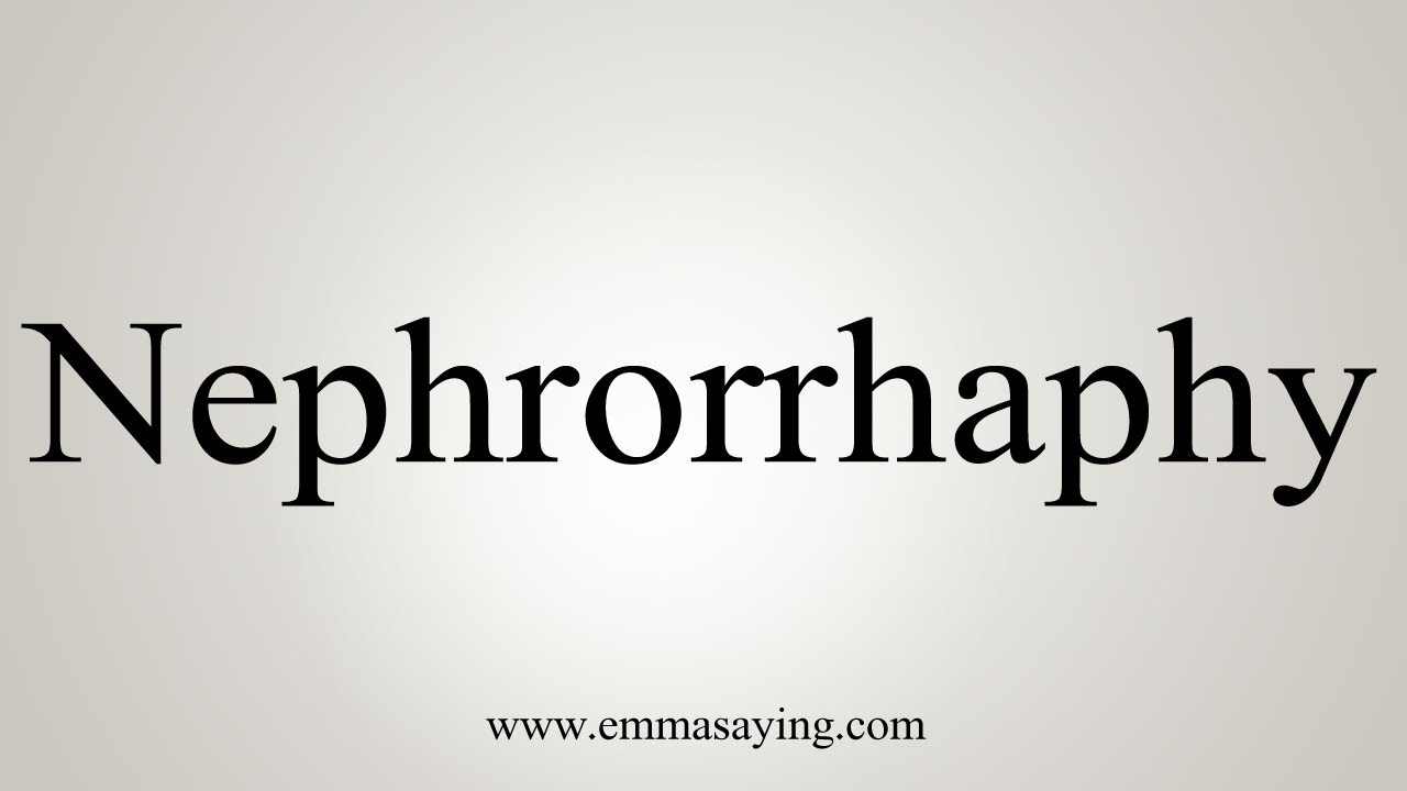 Download How To Say Nephrorrhaphy