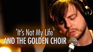 And the Golden Choir 'It's Not My Life' LIVE