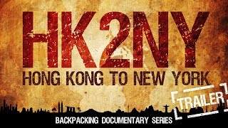 HK2NY: Hong Kong To New York - Backpacking Documentary Series Trailer