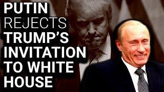 HUMILIATED: Putin Rejects Trump Invite to White House