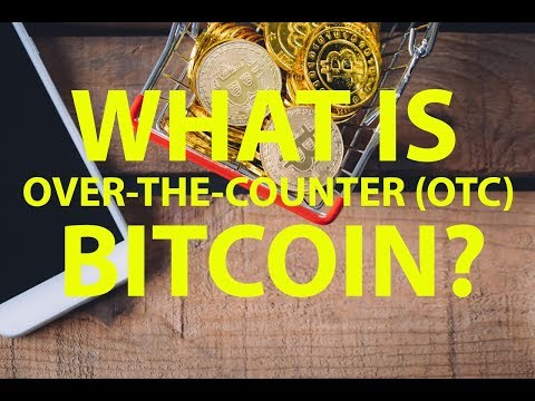 What Is Over-The-Counter (OTC) Bitcoin?