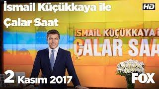 2 Kasım 2017 İsmail Küçükkaya ile Çalar Saat