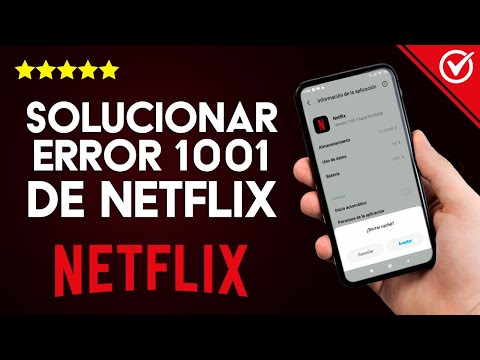 Solución: 'Error 1001' de Netflix en Android, Xiaomi, SmarTV o Windows 10