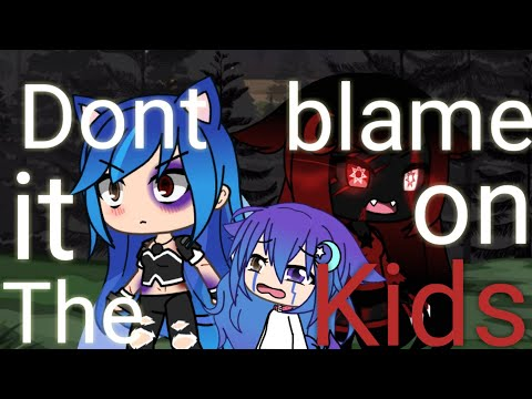 ~Don't blame it on the kids (glmv)~