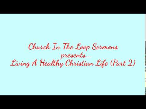 Living A Healthy Christian Life (Part 2) - Church In The Loop Chicago