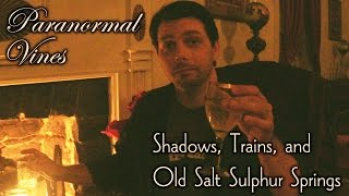 Paranormal Vines 7: Shadows, Trains, and Old Salt Sulphur Springs