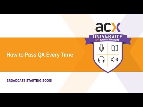ACXU Presents: How to Pass ACX QA Every Time