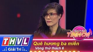 thvl  nguoi hat tinh ca - tap 2  vong thu thach 6 que huong ba mien - 3 thi sinh