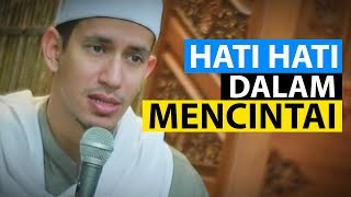 Video BERHATI HATILAH DALAM MENCINTAI SESEORANG - Habib Muhammad Bin Anies Shahab download MP3, 3GP, MP4, WEBM, AVI, FLV Maret 2018