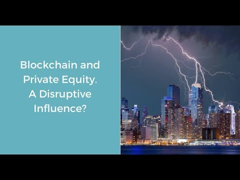 Blockchain and Private Equity- A Disruptive Influence?