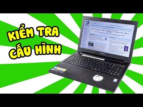 Cách Kiểm Tra Thông Số Cấu Hình Laptop Trước Khi Chọn Mua Máy Tính Chuẩn Nhất
