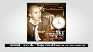 Jacek Mezo Mejer - Nie dokazuj feat. Asia Kwaśnik (muzyka: Tabb)