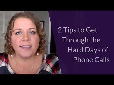 2 Tips to Get Through the Hard Days of Phone Calls