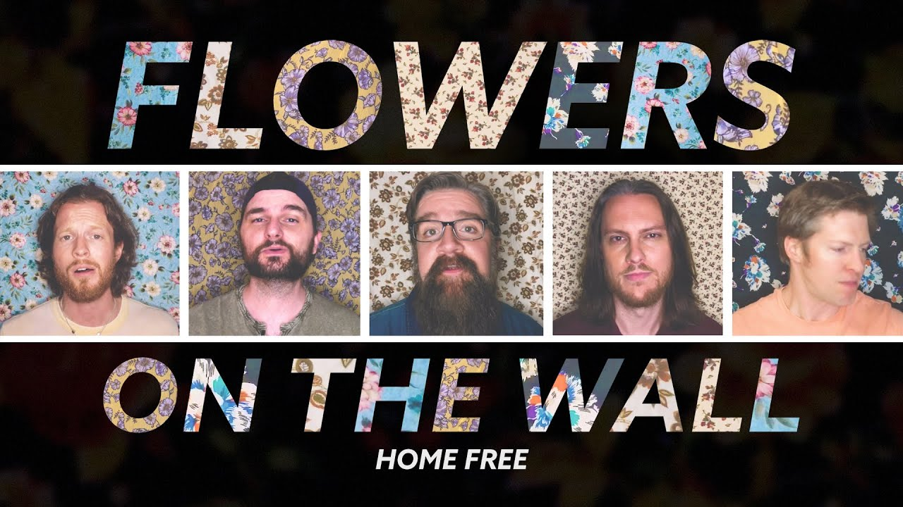 Home Free - Flowers On the Wall