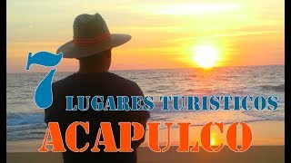 ACAPULCO, TOP 7 LUGARES TURISTICOS