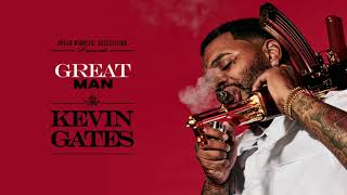Kevin Gates - Great Man [ Audio]