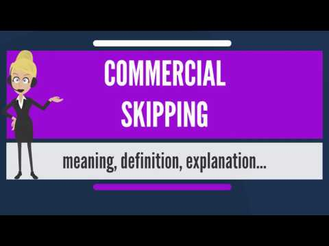 What is COMMERCIAL SKIPPING? What does COMMERCIAL SKIPPING mean? COMMERCIAL SKIPPING meaning