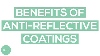 Anti-Reflective Coatings: What Are The Real Benefits?