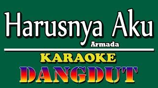 Harusnya Aku (Armada) Dangdut Karaoke