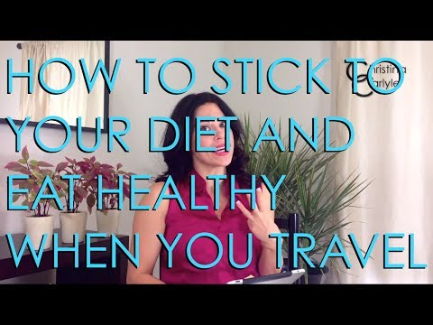 How to Stick to Your Diet and Eat Healthy when you Travel