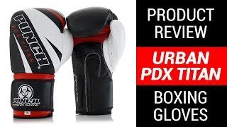 """Punch Equipment® """"PDX"""" Titan Boxing Gloves Review"""