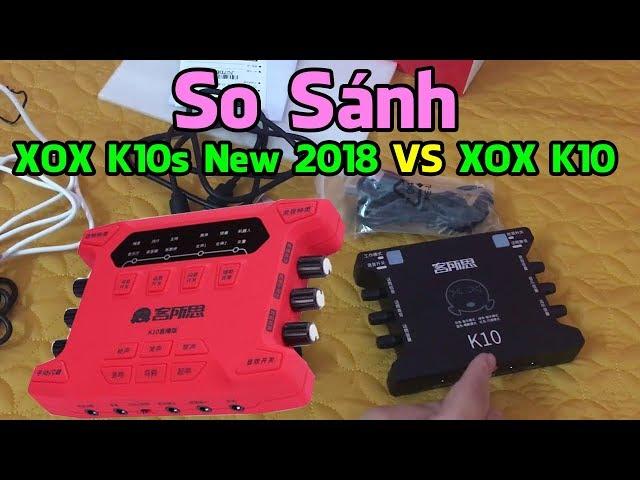 So Sánh Sound Card XOX K10s New 2018 Với XOX K10 Đời Đầu Và Lời Khuyên Của Cường Audio
