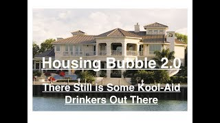 Housing Bubble 2.0 - There Still is Some Kool Aid Drinkers Out There