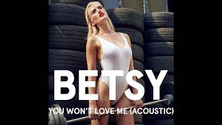 BETSY You Won T Love Me Acoustic