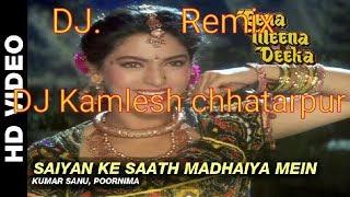 Saiyan ke Saath Madhaiya Mein || dj Remix song || fast dance mix || Dj Kamlesh chhatarpur
