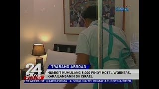 Humigit kumulang 5,000 Pinoy hotel workers, kakailanganin sa Israel