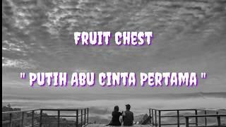 Download Lagu FRUIT CHEST - PUTIH ABU CINTA PERTAMA ( LIRIK) mp3