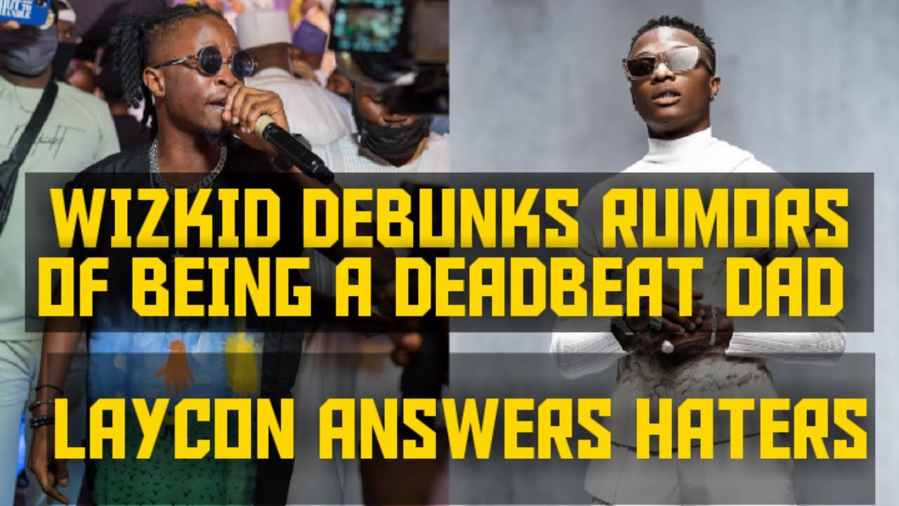 WIZKID DEBUNKS RUMORS ABOUT BEING A DEADBEAT DAD || LAYCON REPLIES HATERS