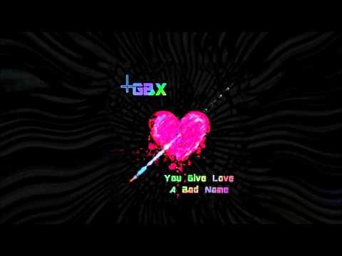 GBX - You Give Love A Bad Name