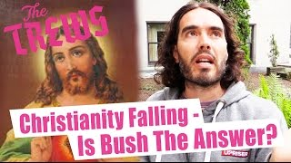 christianity falling is another president bush the answer russell brand the trews e321