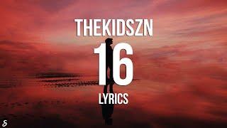 Thekidszn - 16 (Lyrics)