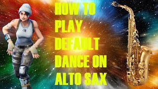 How to play the Fortnite default dance on alto saxaphone