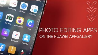Fave Photo Editing Apps on Huawei's AppGallery