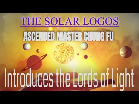 The Solar Logos-Ascended Master Chung Fu Introduces The Solar Logos  Lords of Light