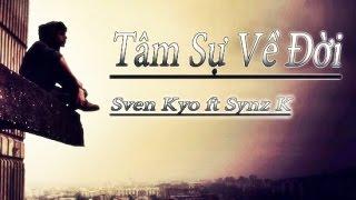 [RAP VIỆT] Tâm Sự Về Đời - Seven Kyo ft Synz K