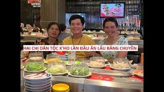 Bữa ăn người nghèo (tập 3):  Hai chị dân tộc K'HO lần đầu ăn lẩu băng chuyền