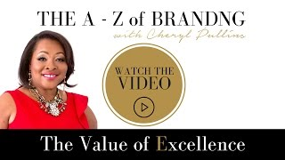 A - Z of Branding with Cheryl Pullins - Excellence