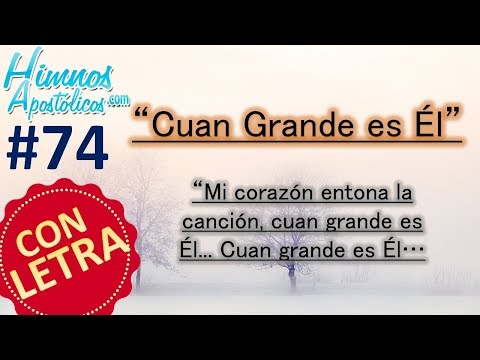 Himnos Apostólicos #74 - Cuan Grande es Él + LETRA ¡Mi corazón entona la canción, Cuan Grande es Él!
