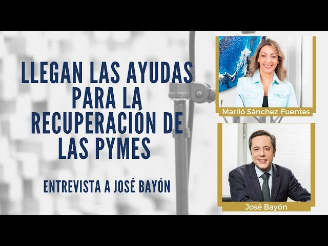 TODO sobre las AYUDAS para PYMES en 2021| ENTREVISTA A JOSÉ BAYÓN DE ENISA